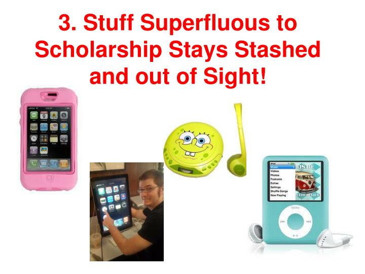 3. Stuff Superfluous to Scholarship Stays Stashed and out of Sight!
