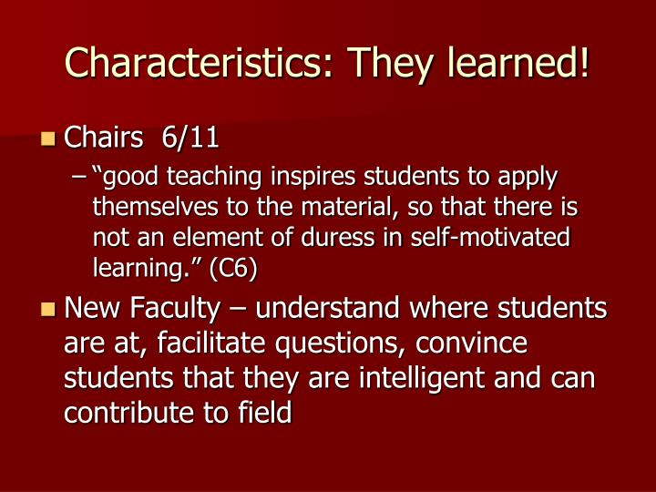 Characteristics: They learned!