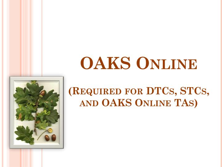 oaks online required for dtcs stcs and oaks online tas n.