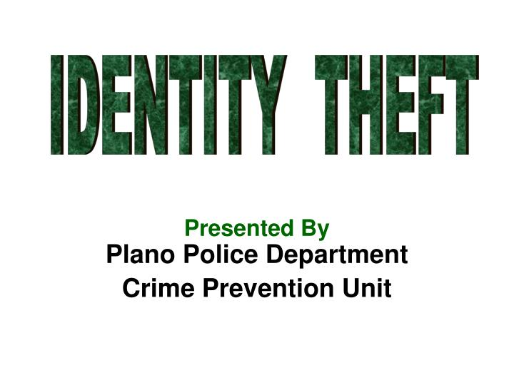 Presented by plano police department crime prevention unit
