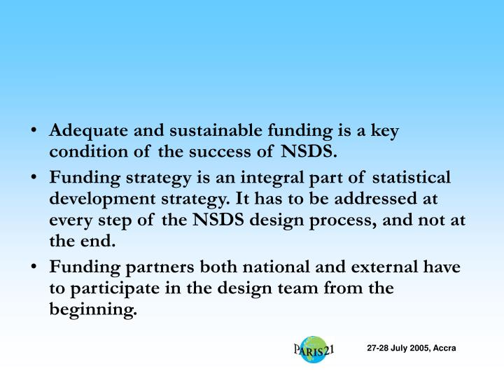Adequate and sustainable funding is a key condition of the success of NSDS.