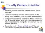 the fly carrier installation