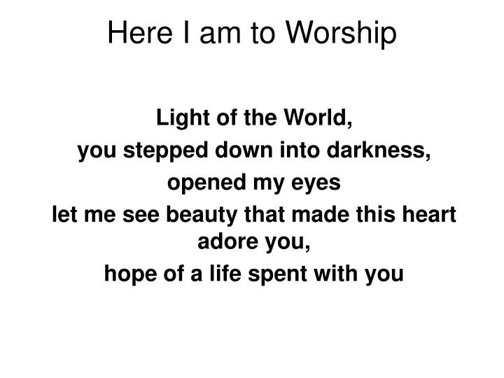 Ppt Here I Am To Worship Powerpoint Presentation Free Download Id 6541772 Read or print original here i am to worship lyrics 2020 updated! i am to worship powerpoint presentation
