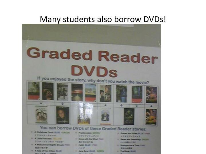 Many students also borrow DVDs!