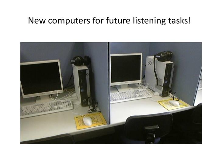 New computers for future listening tasks!
