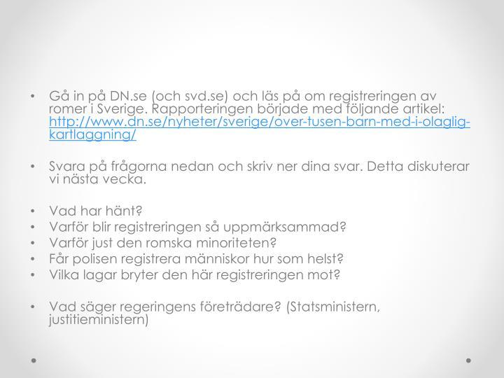 Gå in på DN.se (och svd.se) och läs på om registreringen av romer i Sverige. Rapporteringen bör...