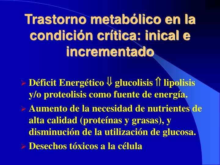 Trastorno metabólico en la condición crítica: inical e incrementado