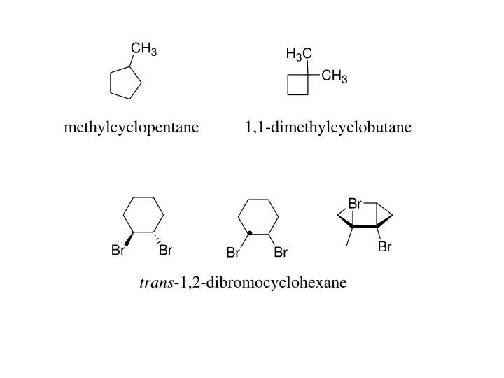 Methylcyclopentane       1,1-dimethylcyclobutane