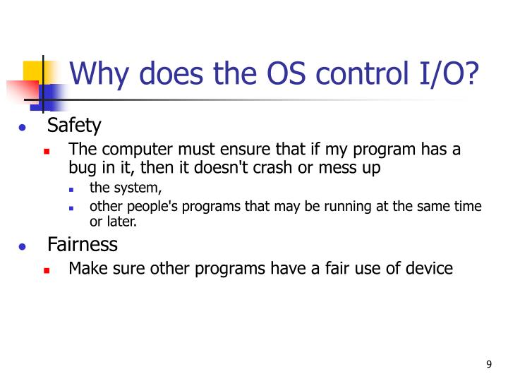Why does the OS control I/O?