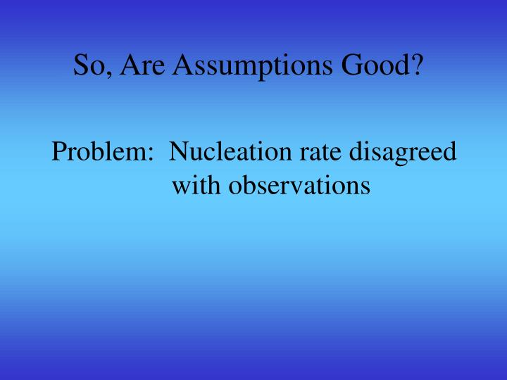 Problem:  Nucleation rate disagreed