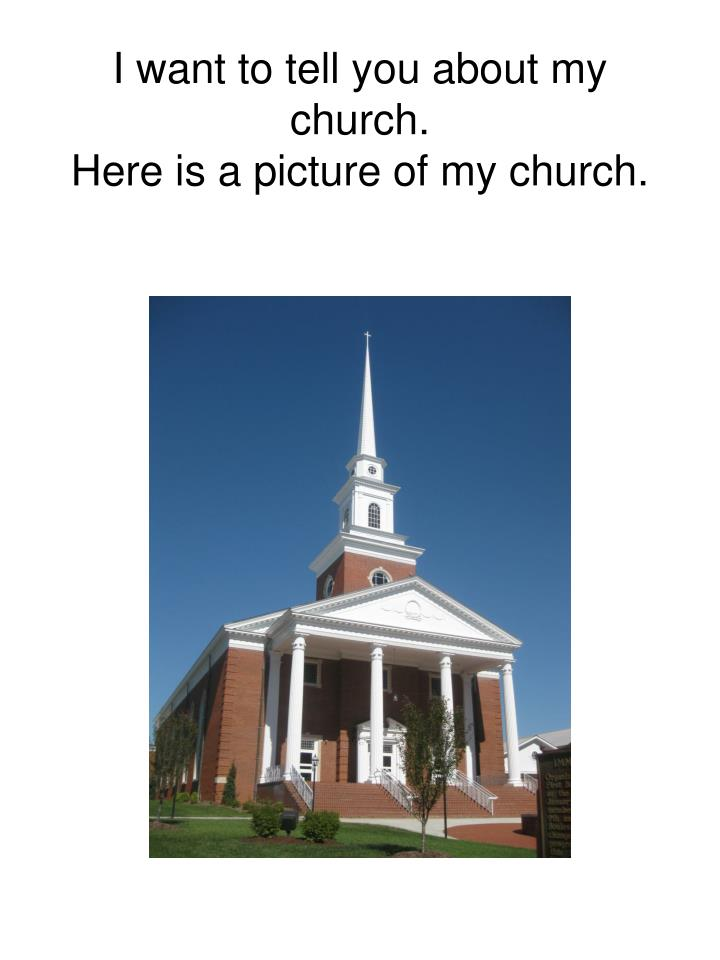 i want to tell you about my church here is a picture of my church n.