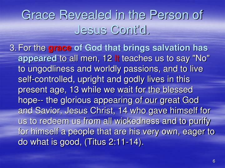Grace Revealed in the Person of Jesus Cont'd.