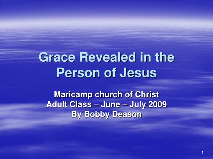 Grace revealed in the person of jesus