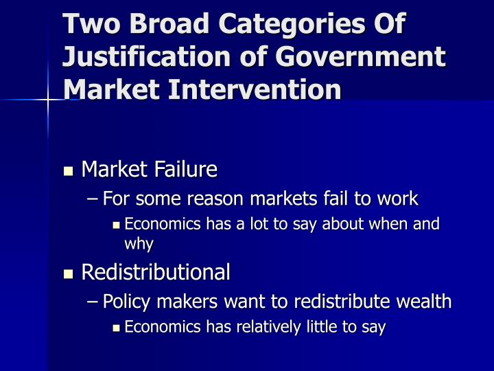 economic intervention goverment In the narrowest sense, the government's role in the economy is to help correct market failures, or situations where private markets cannot maximize the value that they could create for society this includes providing public goods, internalizing externalities, and enforcing competition that.