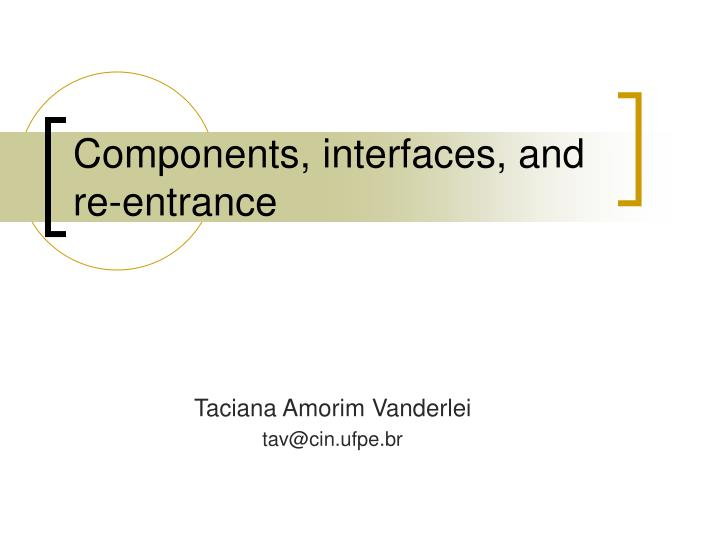 Components interfaces and re entrance