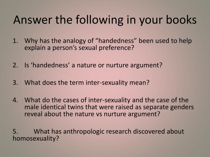 nature vs nurture etiology of homosexuality Homosexuality nature vs essay homosexuality: nature vs nurture jason hwang shoreline community college homosexuality: nature vs nurture it is commonly known that a couple is made up of a man and a woman.