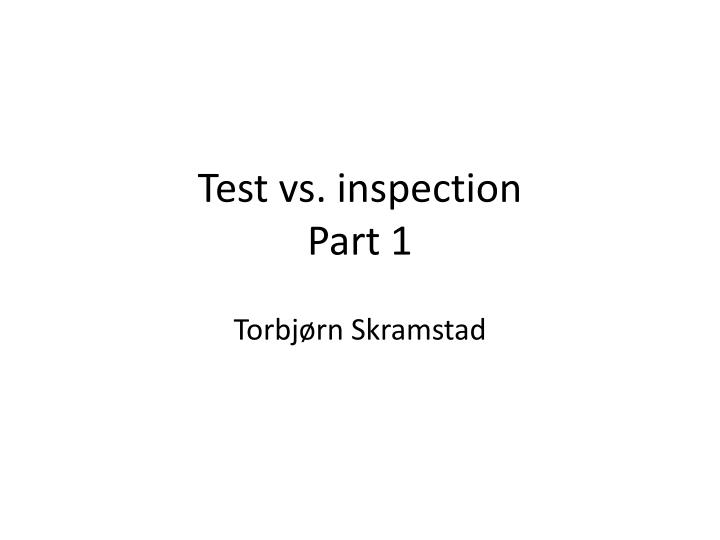 Test vs inspection part 1