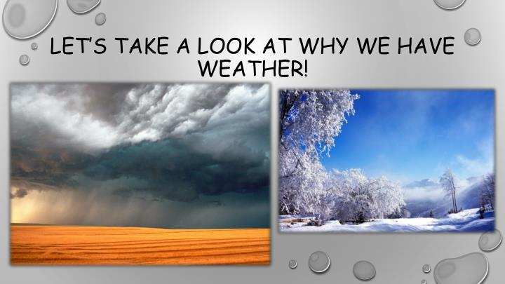 Let s take a look at why we have weather
