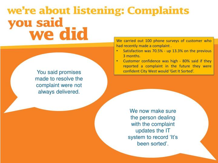 We carried out 100 phone surveys of customer who had recently made a complaint .