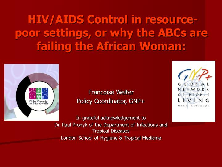 hiv aids control in resource poor settings or why the abcs are failing the african woman n.