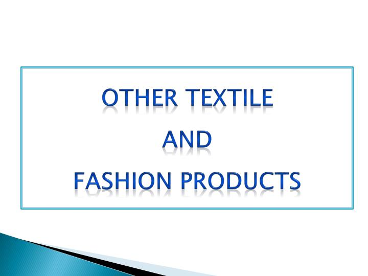 Other textile and fashion products