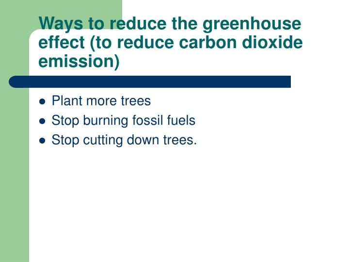 Ways to reduce the greenhouse effect (to reduce carbon dioxide emission)