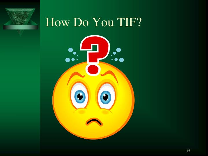 How Do You TIF?