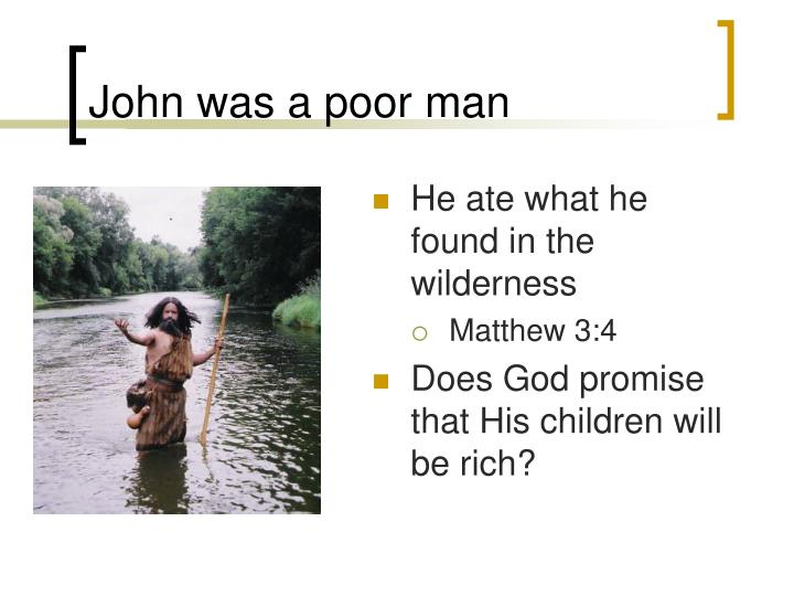 John was a poor man