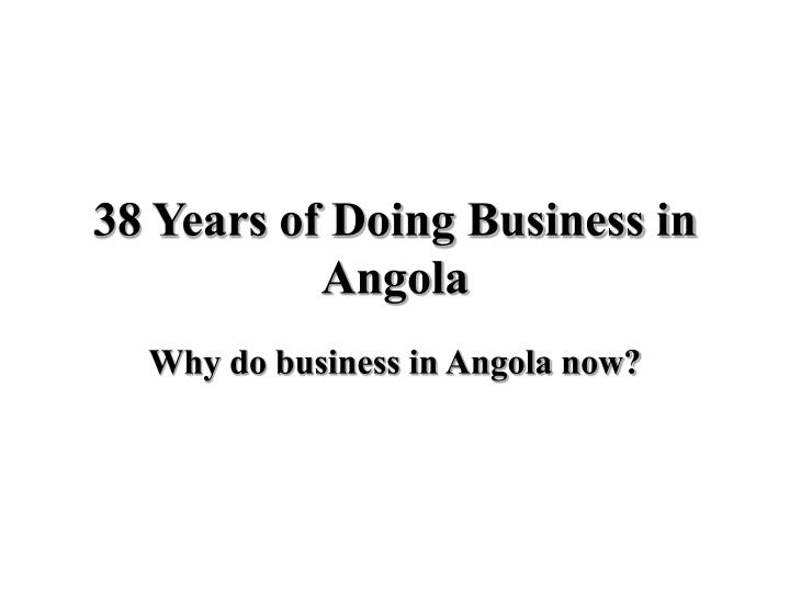 38 years of doing business in angola n.