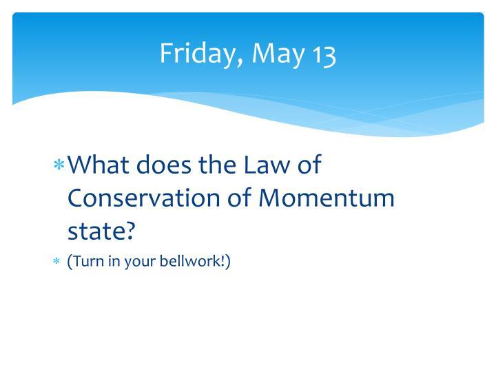 Friday, May 13