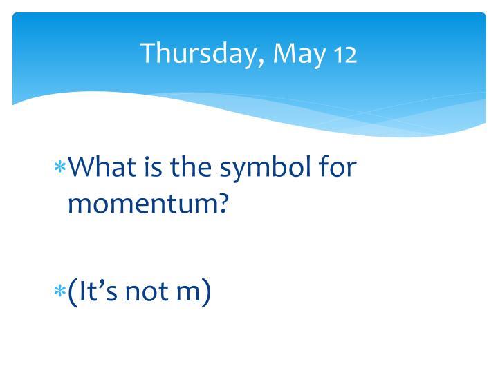 Thursday, May 12