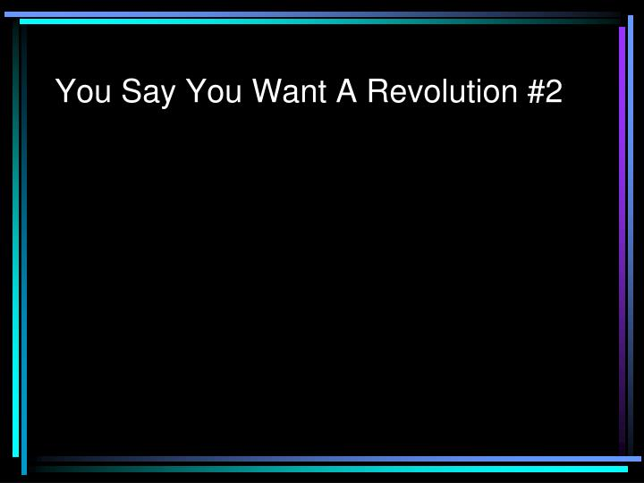 you say you want a revolution 2 n.