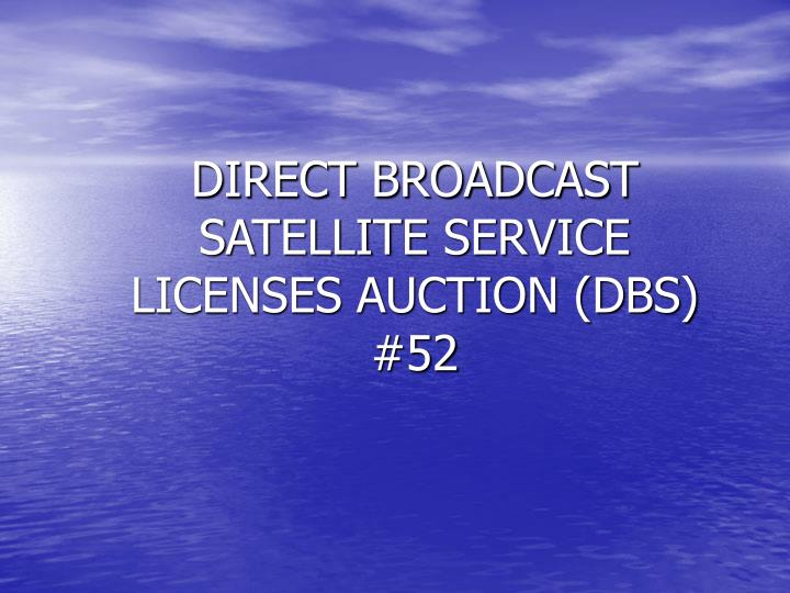direct broadcast satellite service licenses auction dbs 52