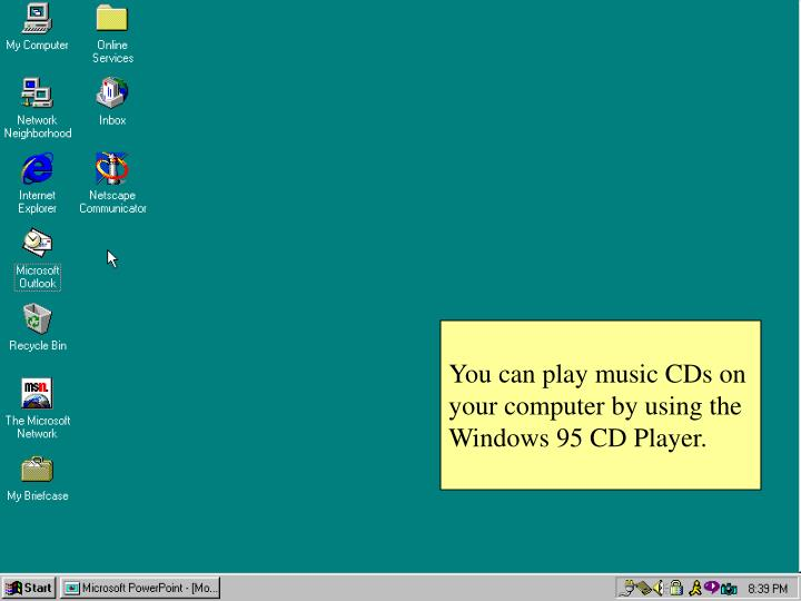 You can play music CDs on your computer by using the Windows 95 CD Player.