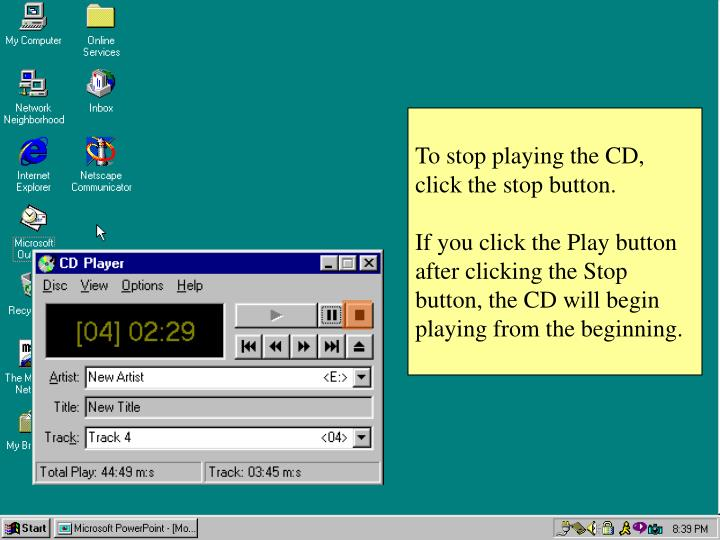 To stop playing the CD, click the stop button.