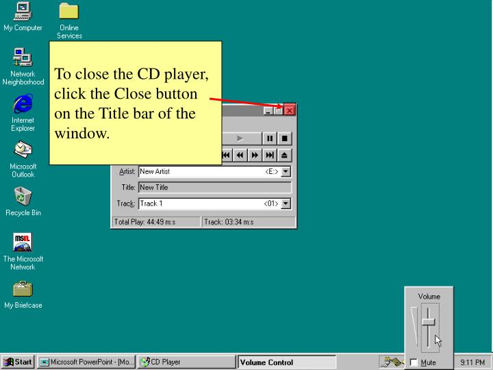 To close the CD player, click the Close button on the Title bar of the window.