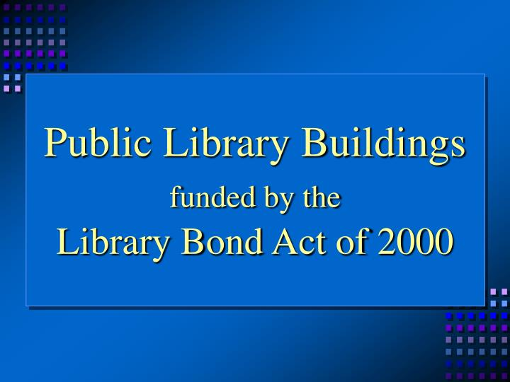 public library buildings funded by the library bond act of 2000 n.