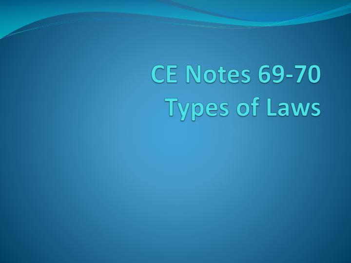 Ce notes 69 70 types of laws