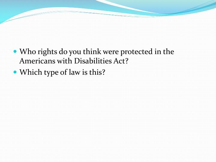 Who rights do you think were protected in the Americans with Disabilities Act?