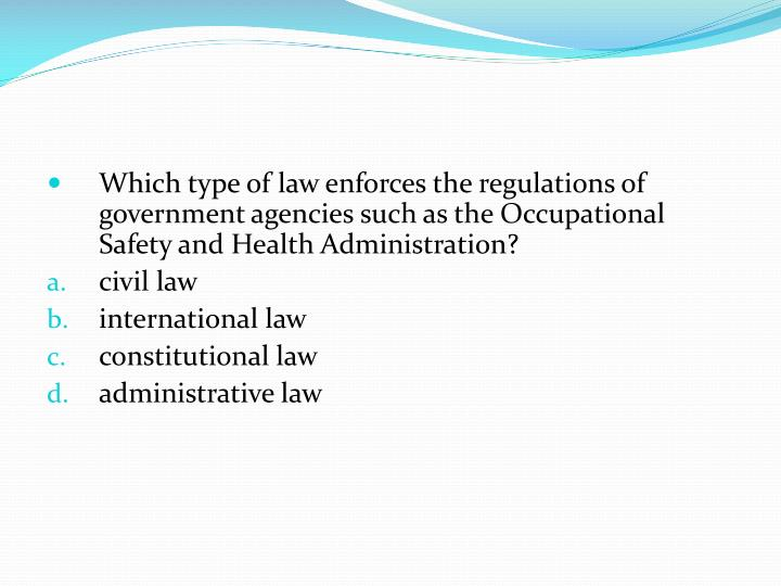 Which type of law enforces the regulations of government agencies such as the Occupational Safety and Health Administration?