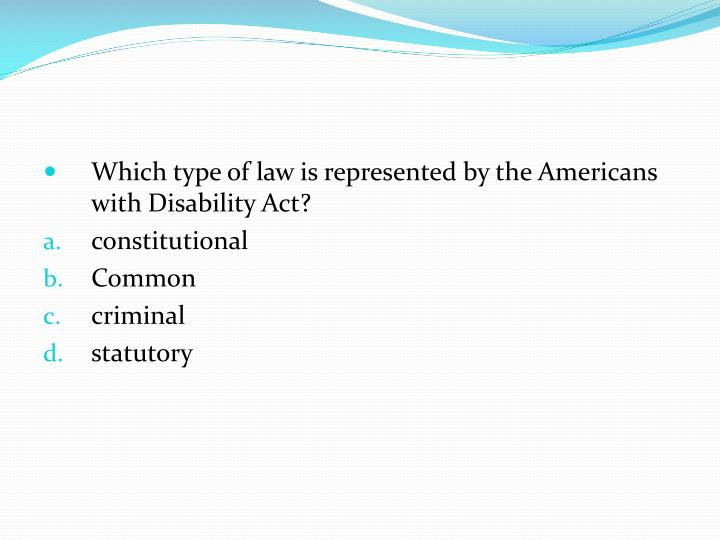 Which type of law is represented by the Americans with Disability Act?