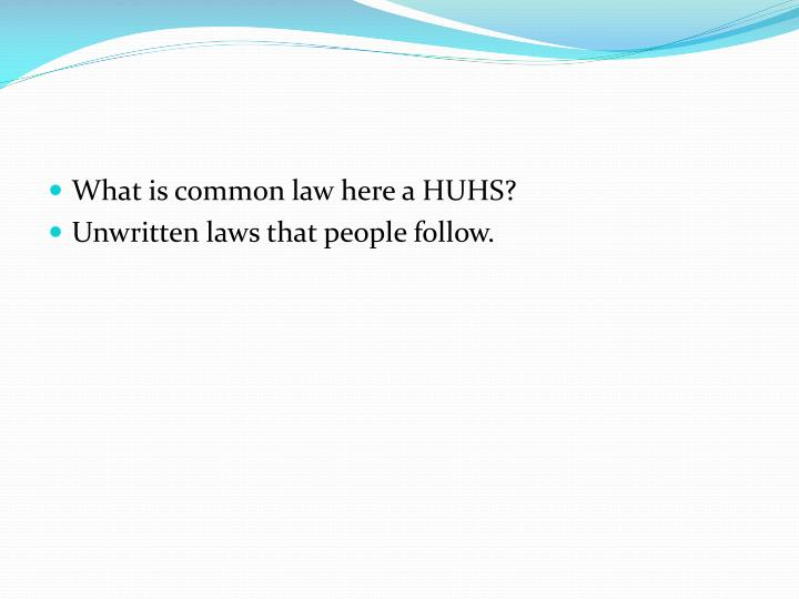 What is common law here a HUHS?