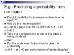 e g predicting a probability from our model