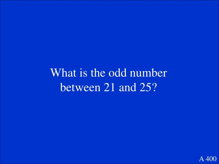 What is the odd number between 21 and 25?