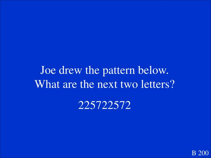Joe drew the pattern below.  What are the next two letters?