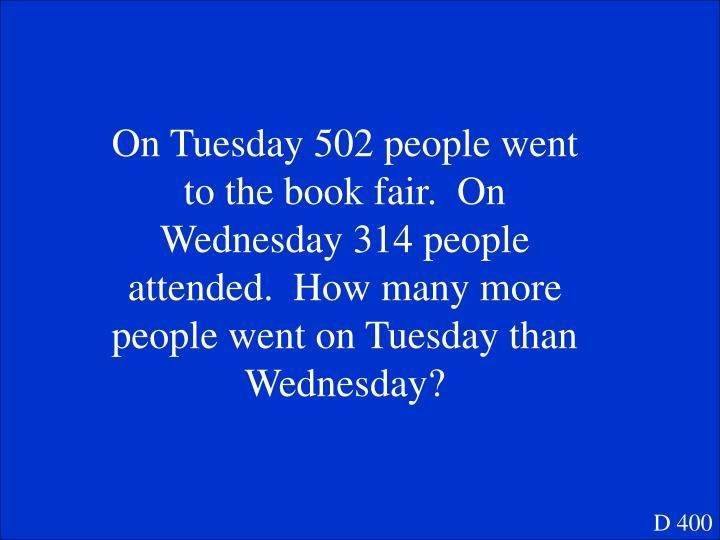 On Tuesday 502 people went to the book fair.  On Wednesday 314 people attended.  How many more people went on Tuesday than Wednesday?