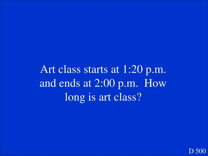 Art class starts at 1:20 p.m. and ends at 2:00 p.m.  How long is art class?
