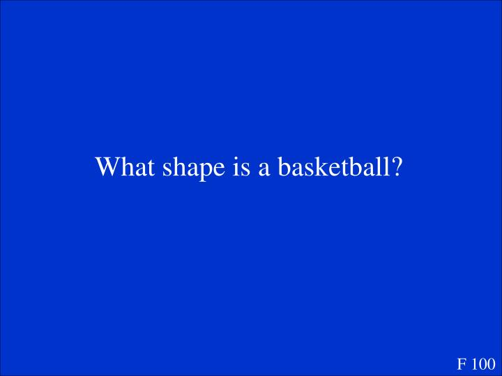 What shape is a basketball?
