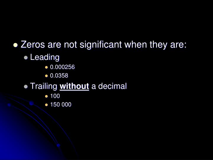 Zeros are not significant when they are:
