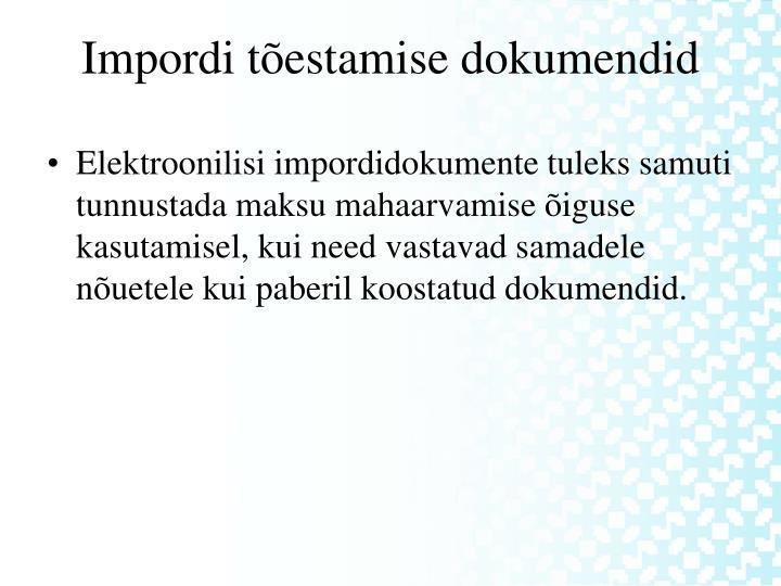 Elektroonilisi impordidokumente tuleks samuti tunnustada maksu mahaarvamise õiguse kasutamisel, kui need vastavad samadele nõuetele kui paberil koostatud dokumendid.